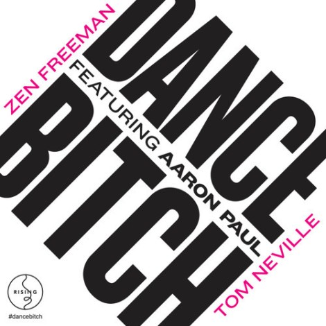 Tom-Neville-Zen-Freeman-featuring-Aaron-Paul-Dance-Bitch