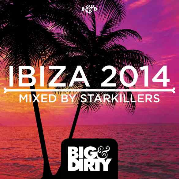 Big & Dirty Ibiza 2014 Mixed By Starkillers (low res)